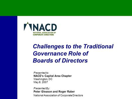 Challenges to the Traditional Governance Role of Boards of Directors Presented to: NACD's Capital Area Chapter Washington, DC May 8, 2007 Presented By: