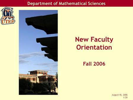 Department of Mathematical Sciences August 18, 2006 1/20 New Faculty Orientation Fall 2006.