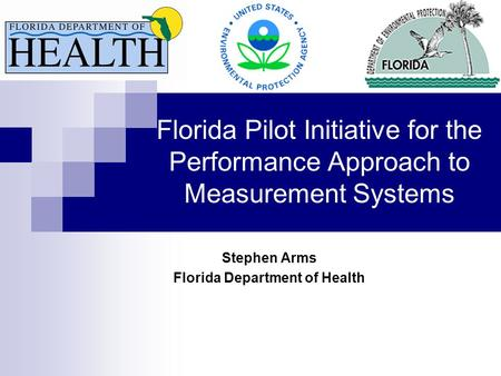 Florida Pilot Initiative for the Performance Approach to Measurement Systems Stephen Arms Florida Department of Health.