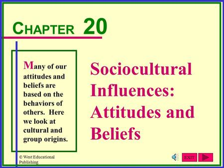 © West Educational Publishing Sociocultural Influences: Attitudes and Beliefs C HAPTER 20 M any of our attitudes and beliefs are based on the behaviors.