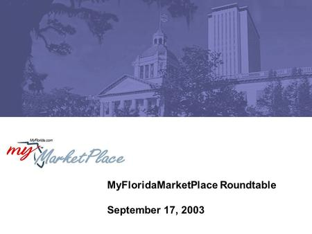 MyFloridaMarketPlace Roundtable September 17, 2003.