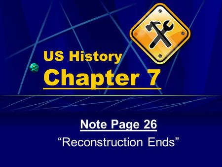 "US History Chapter 7 Note Page 26 ""Reconstruction Ends"""