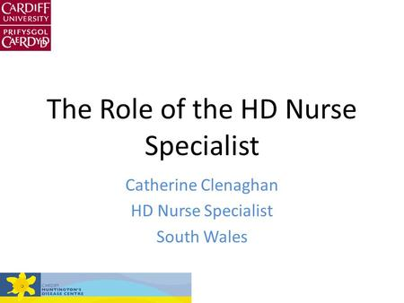 The Role of the HD Nurse Specialist Catherine Clenaghan HD Nurse Specialist South Wales.