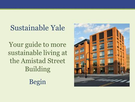 Sustainable Yale Your guide to more sustainable living at the Amistad Street Building Begin.