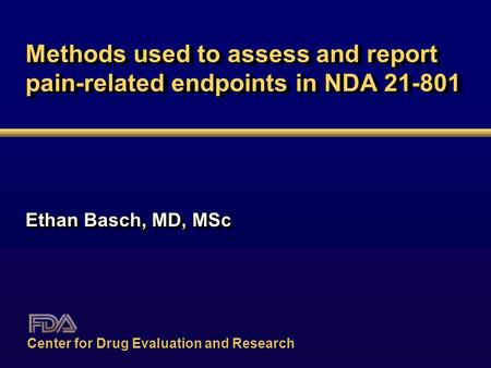 Methods used to assess and report pain-related endpoints in NDA 21-801 Ethan Basch, MD, MSc Center for Drug Evaluation and Research.