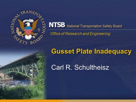 Office of Research and Engineering Gusset Plate Inadequacy Carl R. Schultheisz.