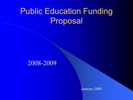 Public Education Funding Proposal 2008-2009 January 2008.