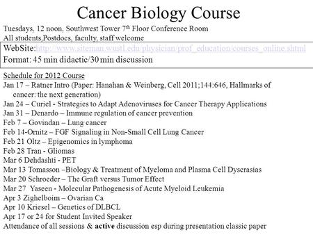 Cancer Biology Course Tuesdays, 12 noon, Southwest Tower 7 th Floor Conference Room All students,Postdocs, faculty, staff welcome Schedule for 2012 Course.