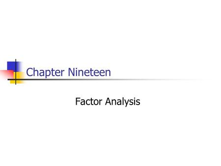 Chapter Nineteen Factor Analysis. 19-2 Chapter Outline 1) Overview 2) Basic Concept 3) Factor Analysis Model 4) Statistics Associated with Factor Analysis.