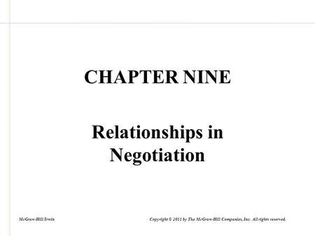 CHAPTER NINE Relationships in Negotiation McGraw-Hill/Irwin Copyright © 2011 by The McGraw-Hill Companies, Inc. All rights reserved.