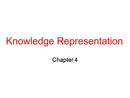 Knowledge Representation Chapter 4. 2 What is KR? R. Davis, H. Schrobe, P. Szolovits (1993): 1.A surrogate 2.A set of ontological commitments 3.A fragmentary.