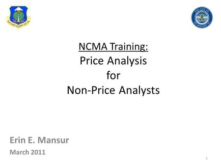 NCMA Training: Price Analysis for Non-Price Analysts Erin E. Mansur March 2011 1.