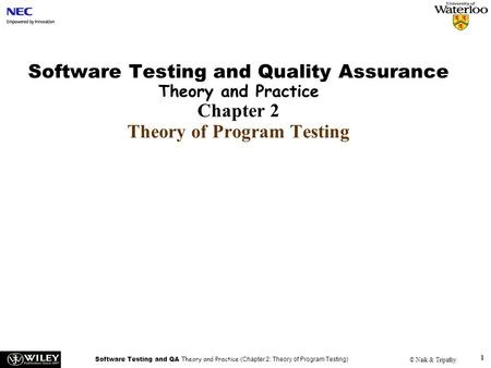 Software Testing and QA Theory and Practice (Chapter 2: Theory of Program Testing) © Naik & Tripathy 1 Software Testing and Quality Assurance Theory and.