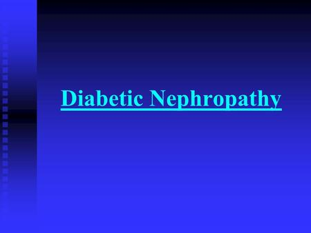 Diabetic Nephropathy. Diabetic Nephropathy A clinical syndrome DM + Persistent albuminuria, Worsening proteinuria, Hypertension & progressive renal failure.