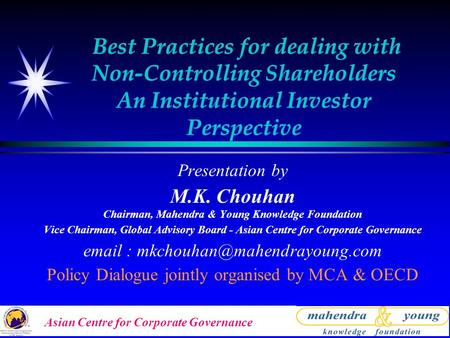 Asian Centre for Corporate Governance Best Practices for dealing with Non-Controlling Shareholders An Institutional Investor Perspective Presentation by.