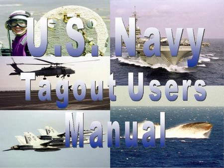 Tag-out User's Manual NAVSEA S0400-AD-URM-010/TUM Produced by Code 246 Pearl Harbor Naval Shipyard A NAVSEA Corporation.