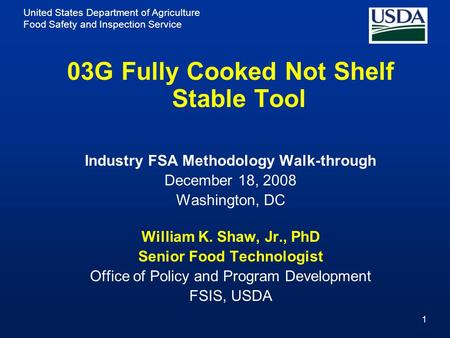 United States Department of Agriculture Food Safety and Inspection Service 1 03G Fully Cooked Not Shelf Stable Tool Industry FSA Methodology Walk-through.