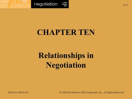 10-1 McGraw-Hill/Irwin ©2006 The McGraw-Hill Companies, Inc., All Rights Reserved CHAPTER TEN Relationships in Negotiation.