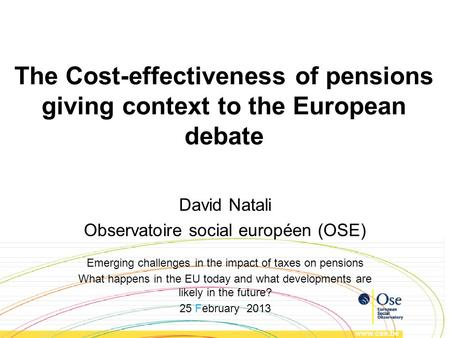 The Cost-effectiveness of pensions giving context to the European debate David Natali Observatoire social européen (OSE) Emerging challenges in the impact.