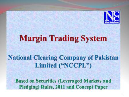 1. Margin Trading System- MTS Legal Frame Work The operations of MTS are governed under the following:  Securities (Leveraged Market and Pledging) Rules,