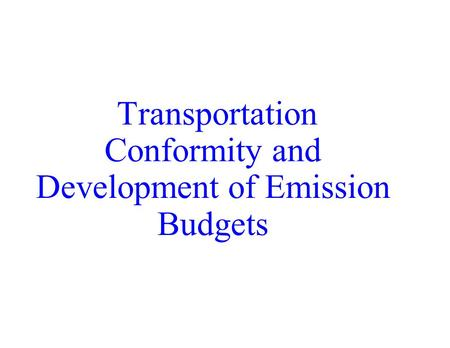 Transportation Conformity and Development of Emission Budgets.