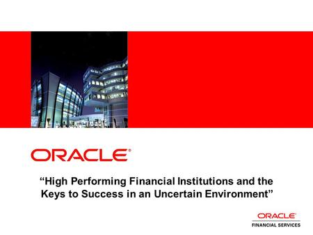 """High Performing Financial Institutions and the Keys to Success in an Uncertain Environment"""