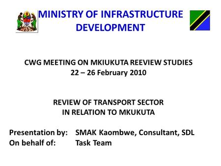 MINISTRY OF INFRASTRUCTURE DEVELOPMENT CWG MEETING ON MKIUKUTA REEVIEW STUDIES 22 – 26 February 2010 REVIEW OF TRANSPORT SECTOR IN RELATION TO MKUKUTA.