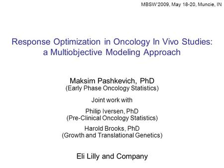 Response Optimization in Oncology In Vivo Studies: a Multiobjective Modeling Approach Maksim Pashkevich, PhD (Early Phase Oncology Statistics) Joint work.