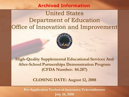 High-Quality Supplemental Educational Services And After-School Partnerships Demonstration Program (CFDA Number: 84.287) CLOSING DATE: August 12, 2008.