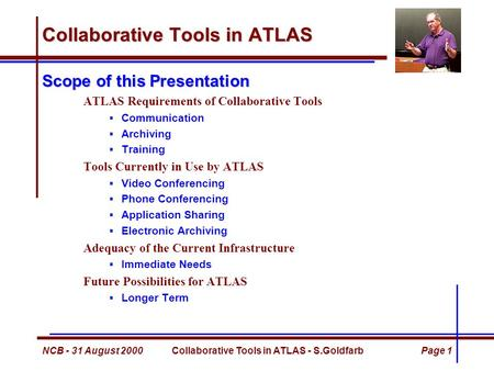 NCB - 31 August 2000Collaborative Tools in ATLAS - S.GoldfarbPage 1 Collaborative Tools in ATLAS Scope of this Presentation ATLAS Requirements of Collaborative.