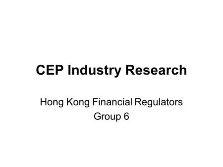 CEP Industry Research Hong Kong Financial Regulators Group 6.