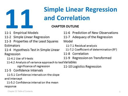 1 11 Simple Linear Regression and Correlation 11-1 Empirical Models 11-2 Simple Linear Regression 11-3 Properties of the Least Squares Estimators 11-4.