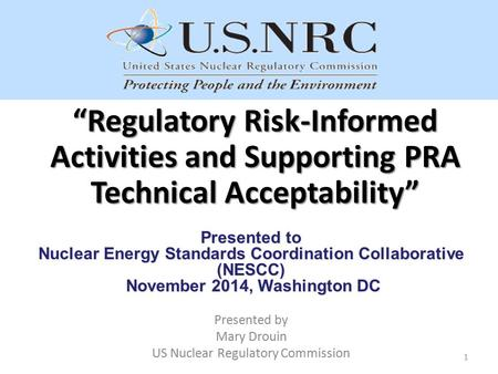 """Regulatory Risk-Informed Activities and Supporting PRA Technical Acceptability"" Presented to Nuclear Energy Standards Coordination Collaborative (NESCC)"