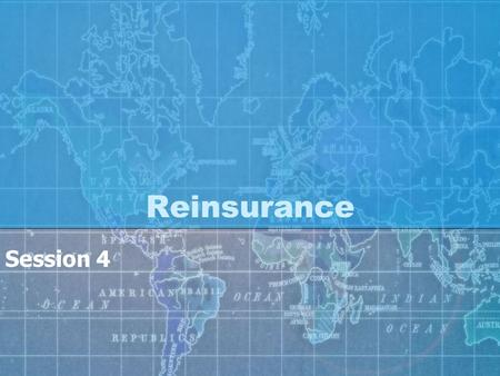 Reinsurance Session 4. Reinsurance ICP 19 Capital Adequacy & Reinsurance Reinsurer Credit Risk Capital Quality Onsite Inspection Approach to Catastrophe.