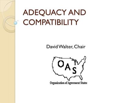 ADEQUACY AND COMPATIBILITY David Walter, Chair. NO MATTER HOW YOU LOOK AT IT.