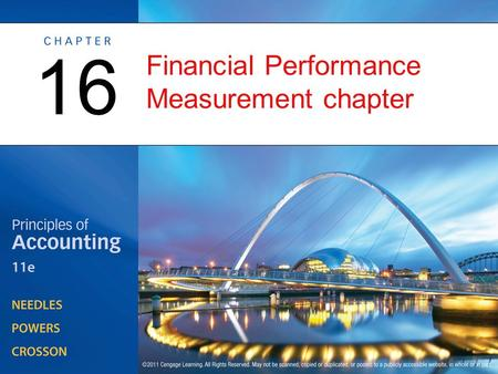 Financial Performance Measurement chapter 16. Foundations of Financial Performance Measurement OBJECTIVE 1: Describe the objectives, standards of comparison,