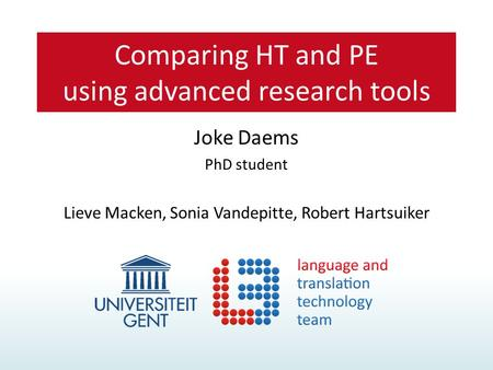 Joke Daems PhD student Lieve Macken, Sonia Vandepitte, Robert Hartsuiker Comparing HT and PE using advanced research tools.