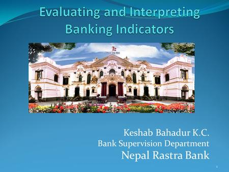 Keshab Bahadur K.C. Bank Supervision Department Nepal Rastra Bank 1.