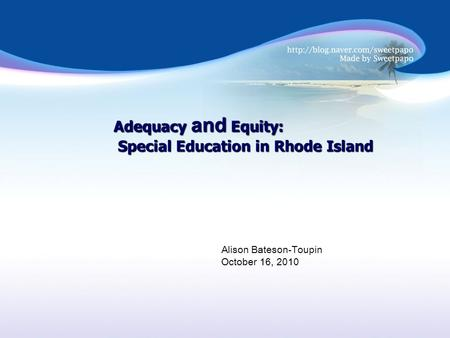 Adequacy and Equity: Special Education in Rhode Island Special Education in Rhode Island Alison Bateson-Toupin October 16, 2010.