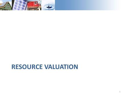 RESOURCE VALUATION 1. Summary of Resource Value Guiding principles: 1.Capture saturation effects on resource value 2.Evaluate resource value on a marginal.