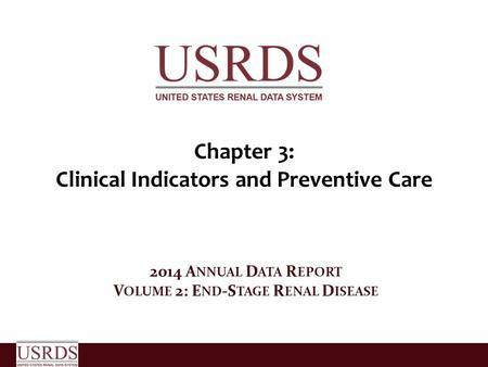 Chapter 3: Clinical Indicators and Preventive Care 2014 A NNUAL D ATA R EPORT V OLUME 2: E ND -S TAGE R ENAL D ISEASE.