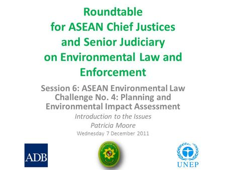Roundtable for ASEAN Chief Justices and Senior Judiciary on Environmental Law and Enforcement Session 6: ASEAN Environmental Law Challenge No. 4: Planning.