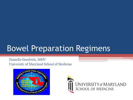 Bowel Preparation Regimens Danielle Goodrich, MSIV University of Maryland School of Medicine.