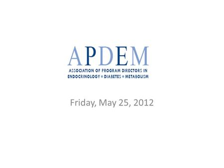 "Friday, May 25, 2012. 1.Welcome and Introduction 2.ACGME ""Next Accreditation System"" (NAS) 4.Update on the ESAP In Training Examination (ESAP-ITE) 5.APDEM."