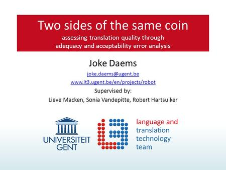 Joke Daems  Supervised by: Lieve Macken, Sonia Vandepitte, Robert Hartsuiker Two sides of the same.