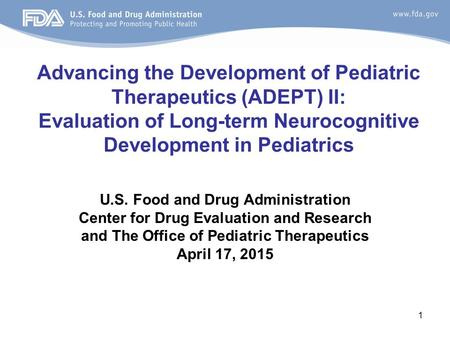 Advancing the Development of Pediatric Therapeutics (ADEPT) II: Evaluation of Long-term Neurocognitive Development in Pediatrics U.S. Food and Drug Administration.