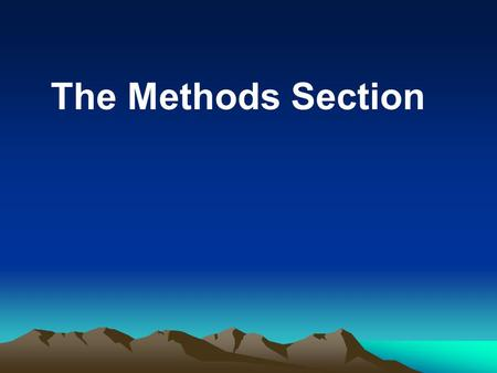 The Methods Section. Overall Purposes –To describe how you collected, organized and analyzed the data –Ensure that enough detail is provided to verify.