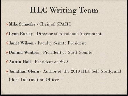 HLC Writing Team 0 Mike Schaefer - Chair of SPARC 0 Lynn Burley - Director of Academic Assessment 0 Janet Wilson - Faculty Senate President 0 Dianna Winters.