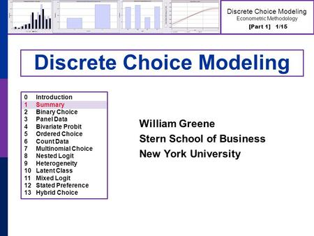 [Part 1] 1/15 Discrete Choice Modeling Econometric Methodology Discrete Choice Modeling William Greene Stern School of Business New York University 0Introduction.