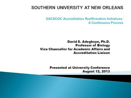 David S. Adegboye, Ph.D. Professor of Biology Vice Chancellor for Academic Affairs and Accreditation Liaison Presented at University Conference August.